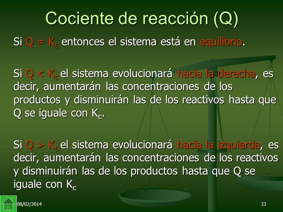 08/02/201433 Cociente de reacción (Q) Si Q = K c entonces el sistema está en equilibrio.