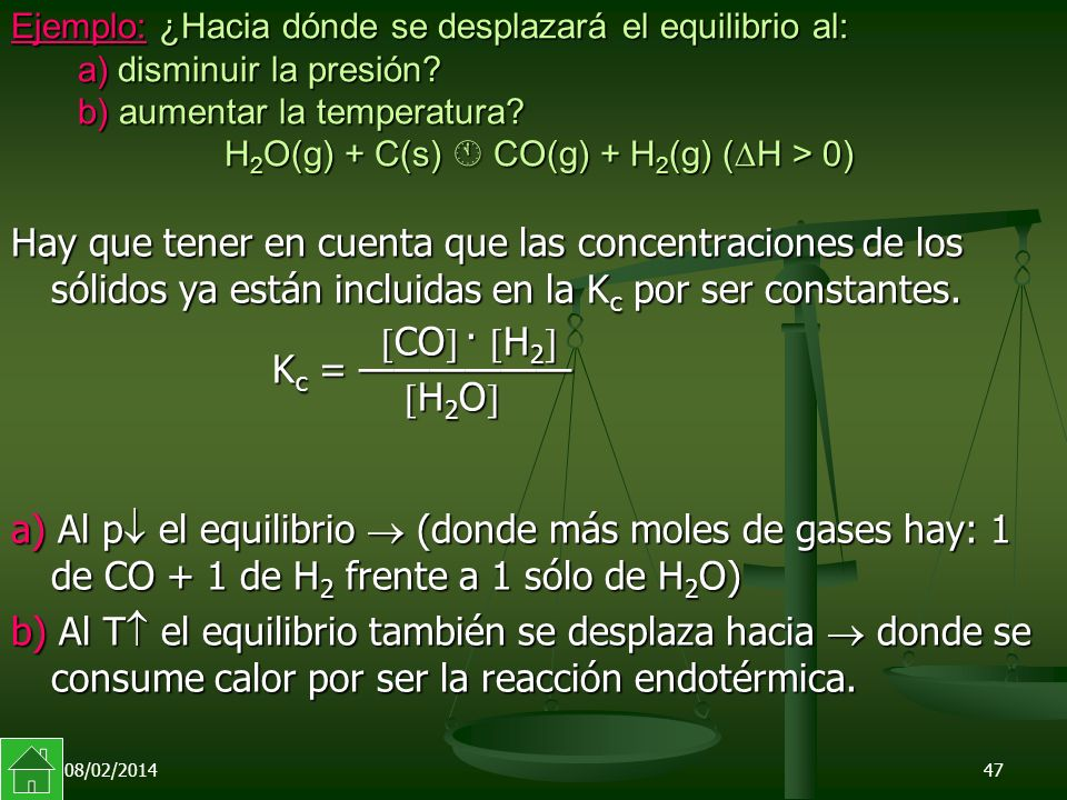 08/02/201447 Ejemplo: ¿Hacia dónde se desplazará el equilibrio al: a) disminuir la presión.