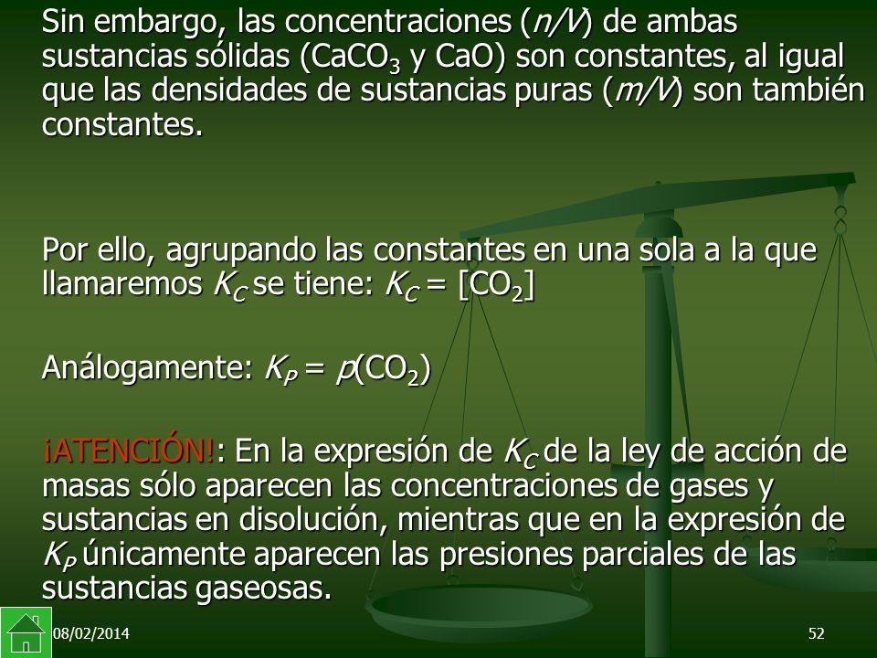 08/02/201452 Sin embargo, las concentraciones (n/V) de ambas sustancias sólidas (CaCO 3 y CaO) son constantes, al igual que las densidades de sustancias puras (m/V) son también constantes.