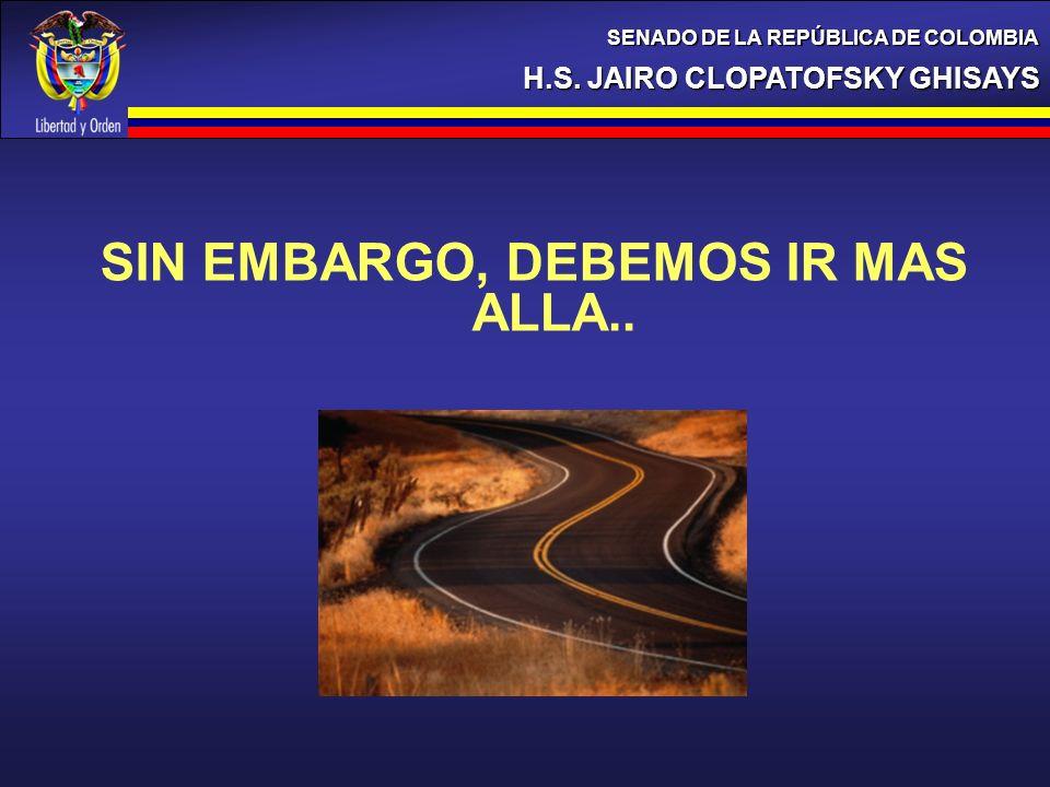 SIN EMBARGO, DEBEMOS IR MAS ALLA.. H.S. JAIRO CLOPATOFSKY GHISAYS SENADO DE LA REPÚBLICA DE COLOMBIA