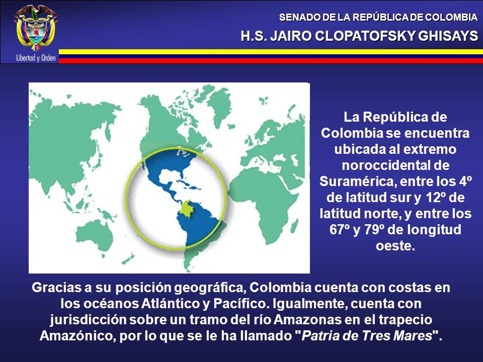 H.S. JAIRO CLOPATOFSKY GHISAYS SENADO DE LA REPÚBLICA DE COLOMBIA La República de Colombia se encuentra ubicada al extremo noroccidental de Suramérica