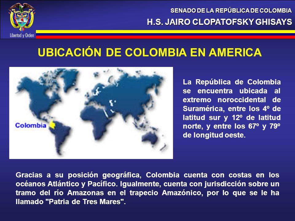 H.S. JAIRO CLOPATOFSKY GHISAYS SENADO DE LA REPÚBLICA DE COLOMBIA UBICACIÓN DE COLOMBIA EN AMERICA La República de Colombia se encuentra ubicada al ex
