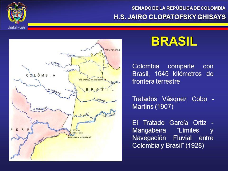 H.S. JAIRO CLOPATOFSKY GHISAYS SENADO DE LA REPÚBLICA DE COLOMBIA BRASIL Colombia comparte con Brasil, 1645 kilómetros de frontera terrestre Tratados