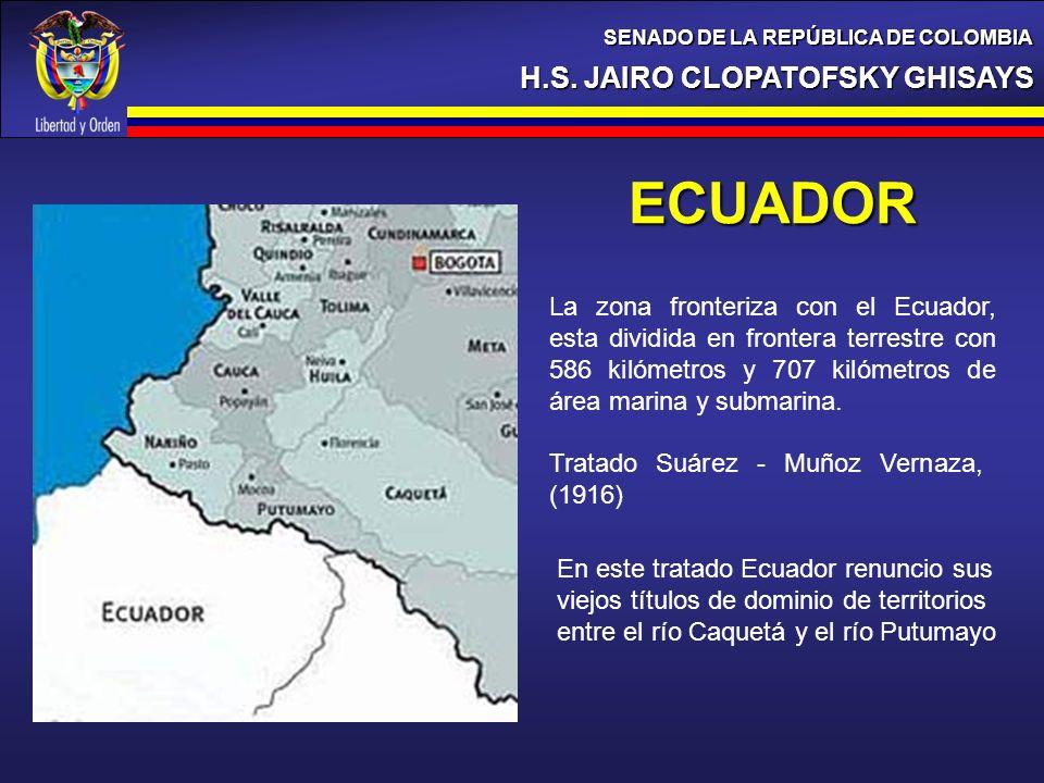 H.S. JAIRO CLOPATOFSKY GHISAYS SENADO DE LA REPÚBLICA DE COLOMBIA ECUADOR La zona fronteriza con el Ecuador, esta dividida en frontera terrestre con 5