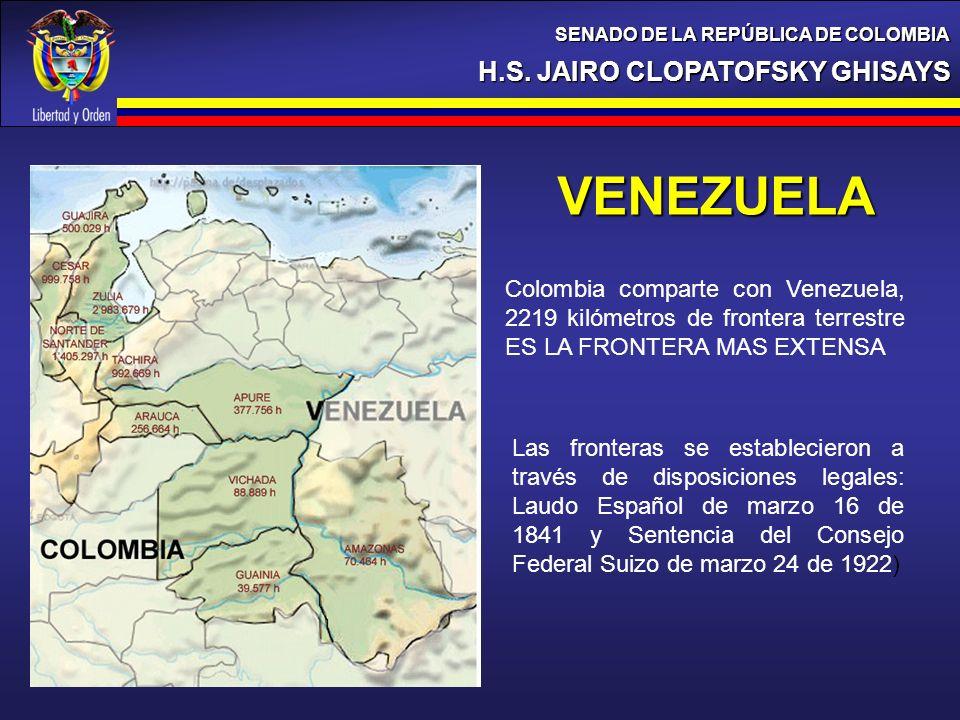 H.S. JAIRO CLOPATOFSKY GHISAYS SENADO DE LA REPÚBLICA DE COLOMBIA VENEZUELA Las fronteras se establecieron a través de disposiciones legales: Laudo Es