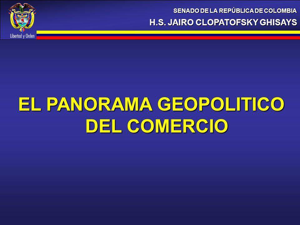 H.S. JAIRO CLOPATOFSKY GHISAYS SENADO DE LA REPÚBLICA DE COLOMBIA EL PANORAMA GEOPOLITICO DEL COMERCIO