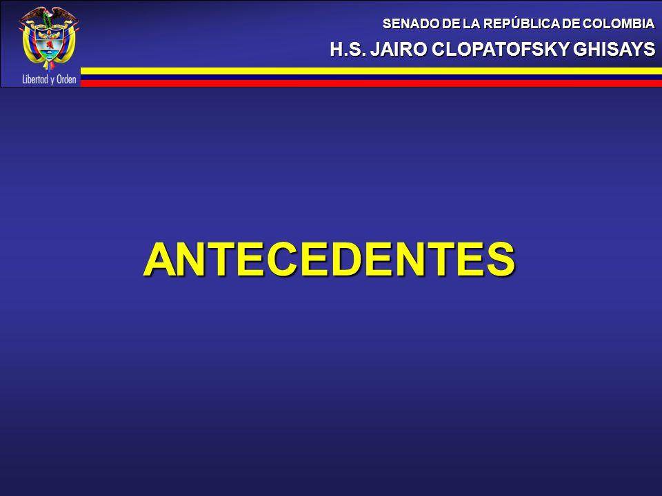 H.S. JAIRO CLOPATOFSKY GHISAYS SENADO DE LA REPÚBLICA DE COLOMBIA ANTECEDENTES