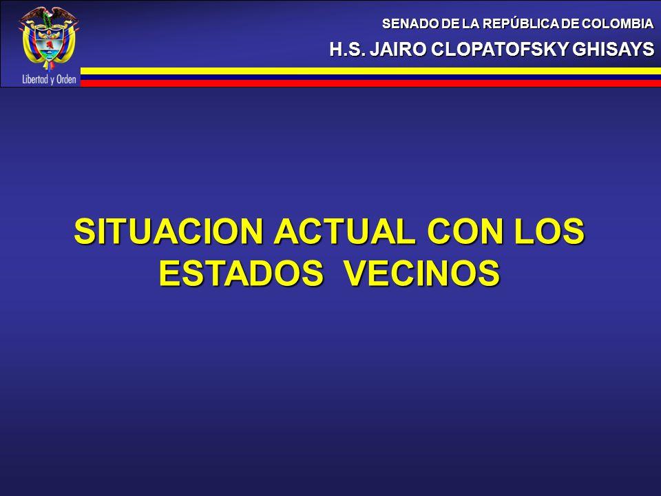H.S. JAIRO CLOPATOFSKY GHISAYS SENADO DE LA REPÚBLICA DE COLOMBIA SITUACION ACTUAL CON LOS ESTADOS VECINOS