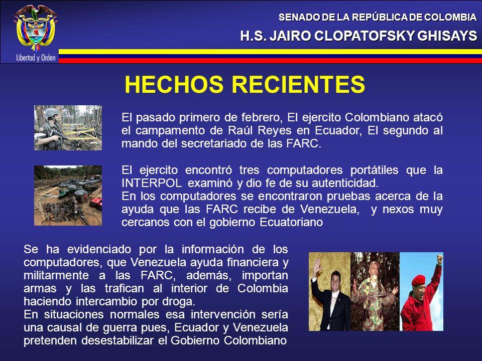 H.S. JAIRO CLOPATOFSKY GHISAYS SENADO DE LA REPÚBLICA DE COLOMBIA HECHOS RECIENTES El pasado primero de febrero, El ejercito Colombiano atacó el campa