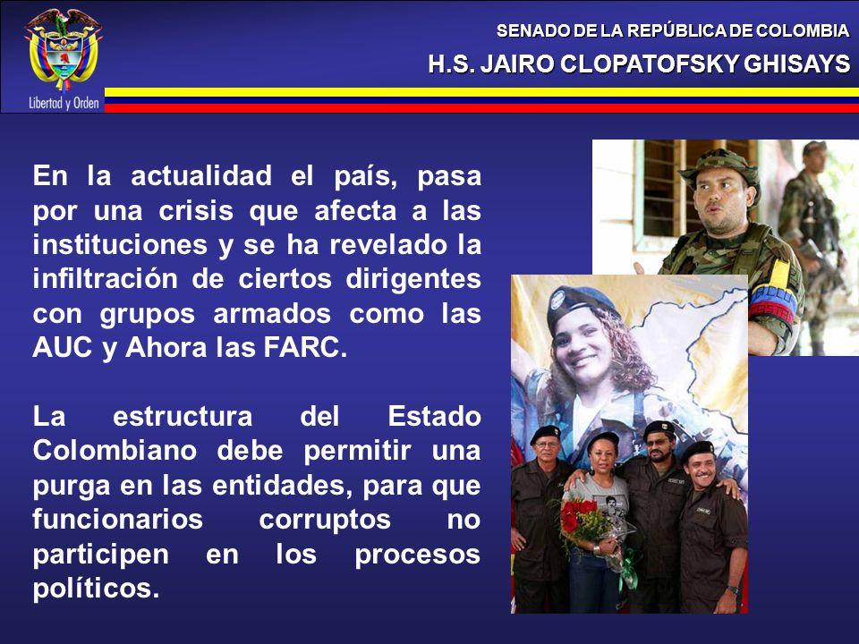 H.S. JAIRO CLOPATOFSKY GHISAYS SENADO DE LA REPÚBLICA DE COLOMBIA En la actualidad el país, pasa por una crisis que afecta a las instituciones y se ha