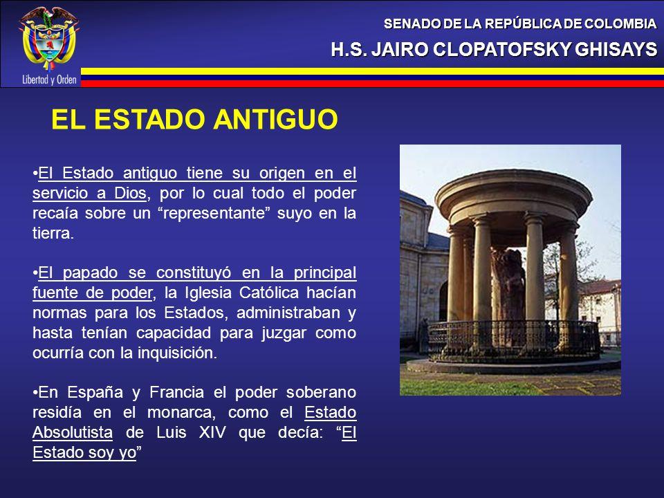 H.S. JAIRO CLOPATOFSKY GHISAYS SENADO DE LA REPÚBLICA DE COLOMBIA EL ESTADO ANTIGUO El Estado antiguo tiene su origen en el servicio a Dios, por lo cu