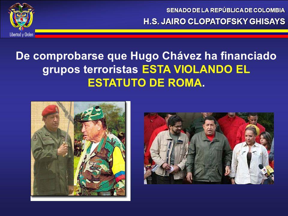 H.S. JAIRO CLOPATOFSKY GHISAYS SENADO DE LA REPÚBLICA DE COLOMBIA De comprobarse que Hugo Chávez ha financiado grupos terroristas ESTA VIOLANDO EL EST