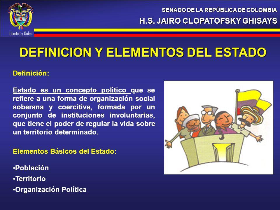 H.S. JAIRO CLOPATOFSKY GHISAYS SENADO DE LA REPÚBLICA DE COLOMBIA Definición: Estado es un concepto político que se refiere a una forma de organizació