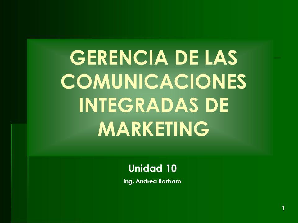 1 GERENCIA DE LAS COMUNICACIONES INTEGRADAS DE MARKETING Unidad 10 Ing. Andrea Barbaro
