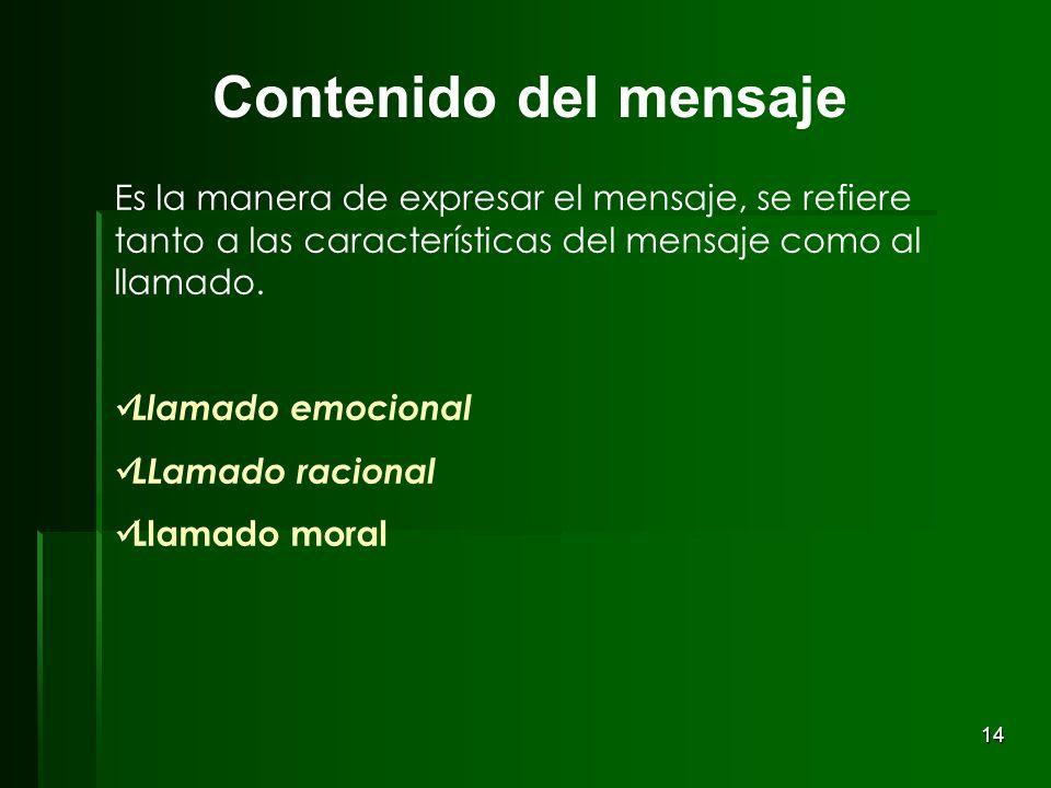 14 Es la manera de expresar el mensaje, se refiere tanto a las características del mensaje como al llamado. Llamado emocional LLamado racional Llamado