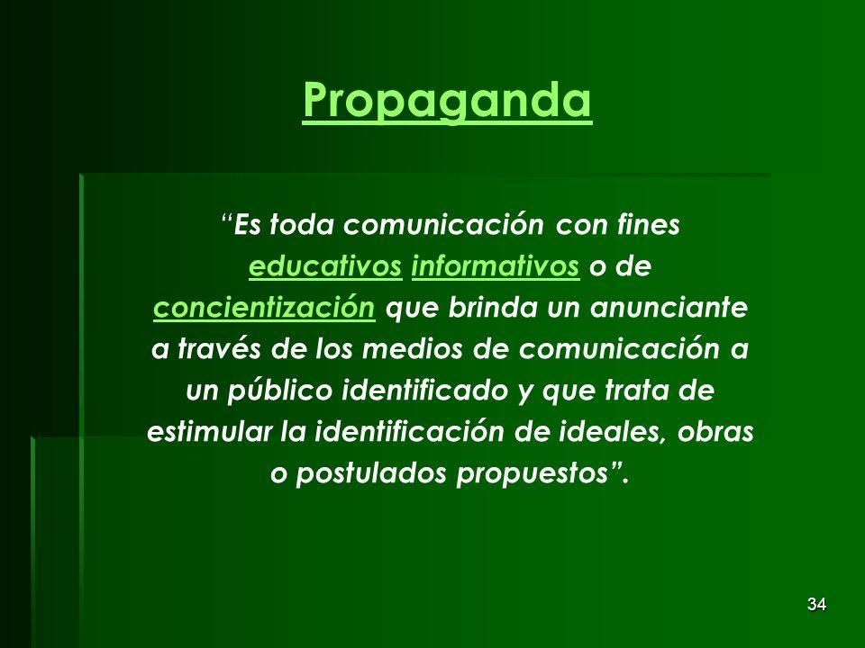 34 Propaganda Es toda comunicación con fines educativos informativos o de concientización que brinda un anunciante a través de los medios de comunicac