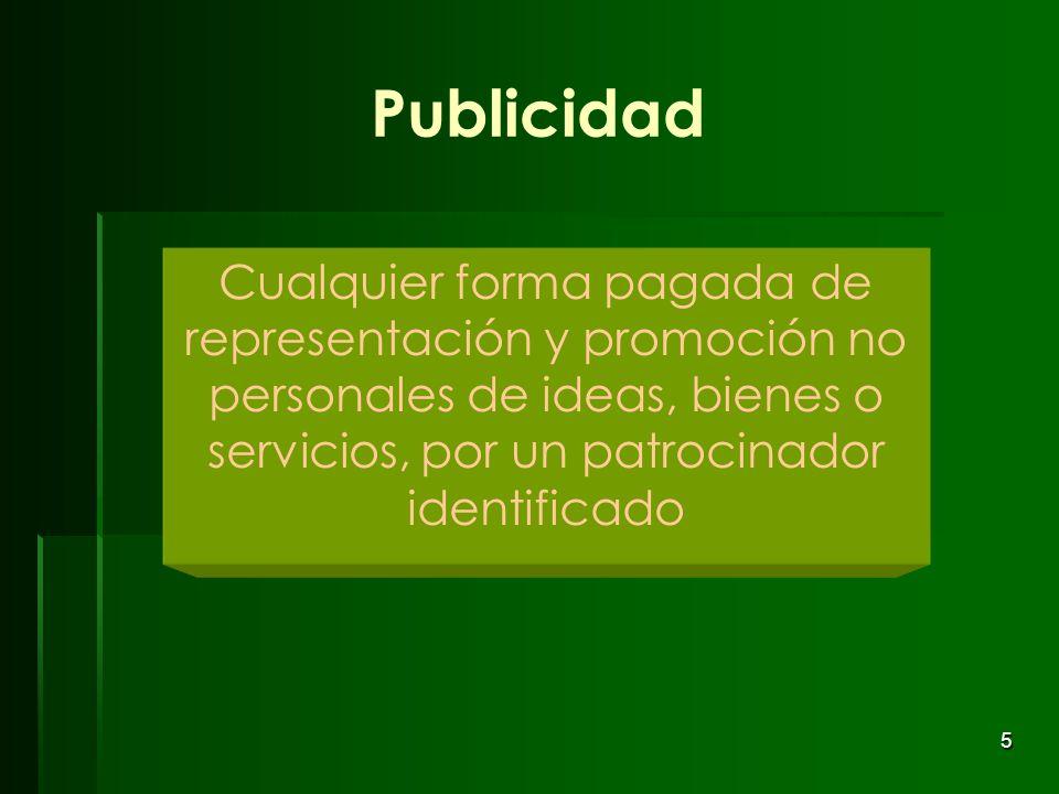 5 Publicidad Cualquier forma pagada de representación y promoción no personales de ideas, bienes o servicios, por un patrocinador identificado