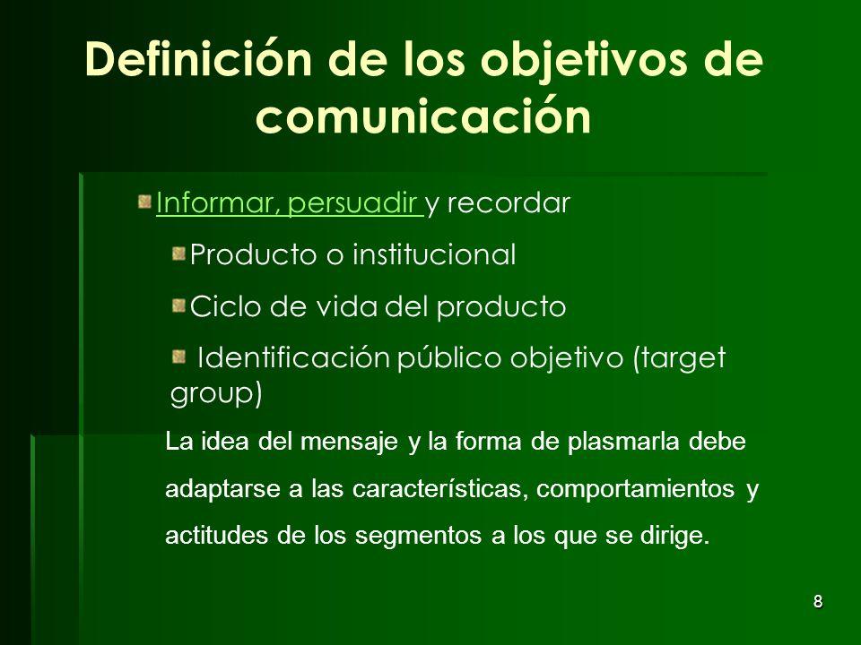 8 Informar, persuadir Informar, persuadir y recordar Producto o institucional Ciclo de vida del producto Identificación público objetivo (target group