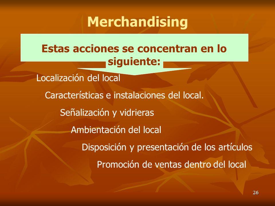 26 Merchandising Localización del local Características e instalaciones del local. Señalización y vidrieras Ambientación del local Promoción de ventas