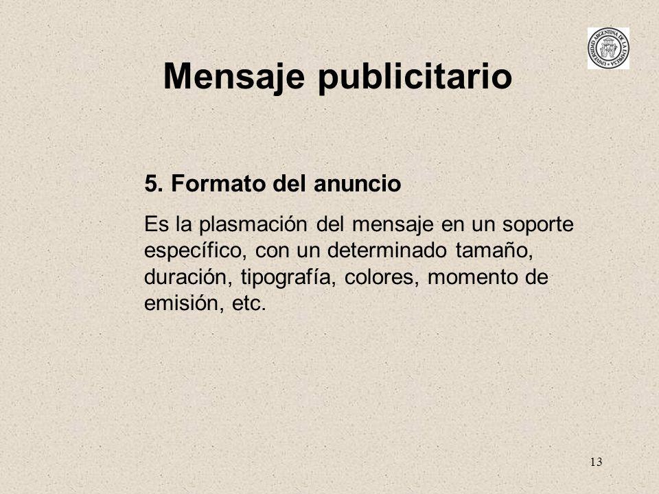 13 Mensaje publicitario 5. Formato del anuncio Es la plasmación del mensaje en un soporte específico, con un determinado tamaño, duración, tipografía,