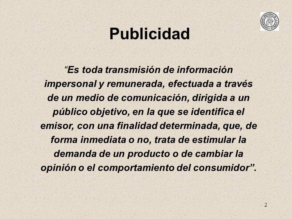 2 Publicidad Es toda transmisión de información impersonal y remunerada, efectuada a través de un medio de comunicación, dirigida a un público objetiv