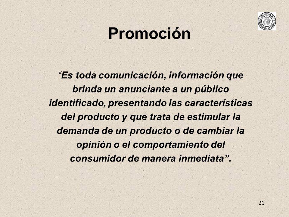 21 Promoción Es toda comunicación, información que brinda un anunciante a un público identificado, presentando las características del producto y que