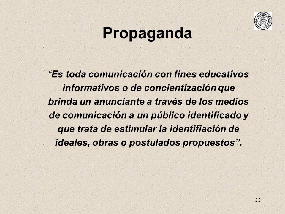 22 Propaganda Es toda comunicación con fines educativos informativos o de concientización que brinda un anunciante a través de los medios de comunicac