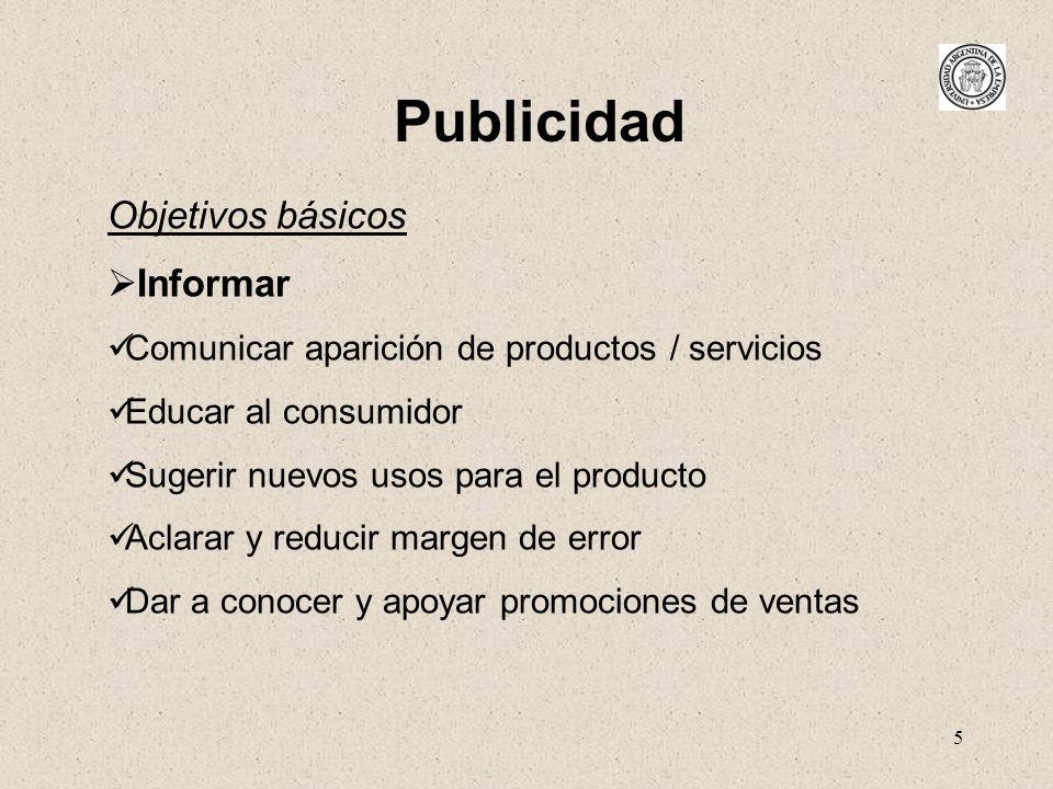 5 Publicidad Objetivos básicos Informar Comunicar aparición de productos / servicios Educar al consumidor Sugerir nuevos usos para el producto Aclarar