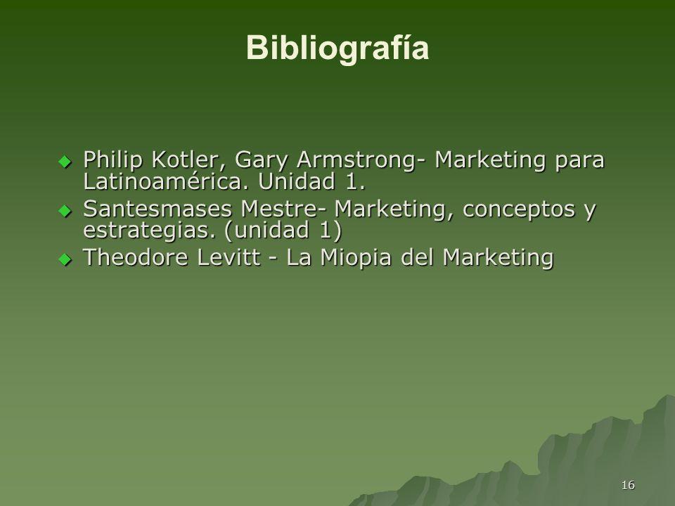 16 Bibliografía Philip Kotler, Gary Armstrong- Marketing para Latinoamérica. Unidad 1. Philip Kotler, Gary Armstrong- Marketing para Latinoamérica. Un