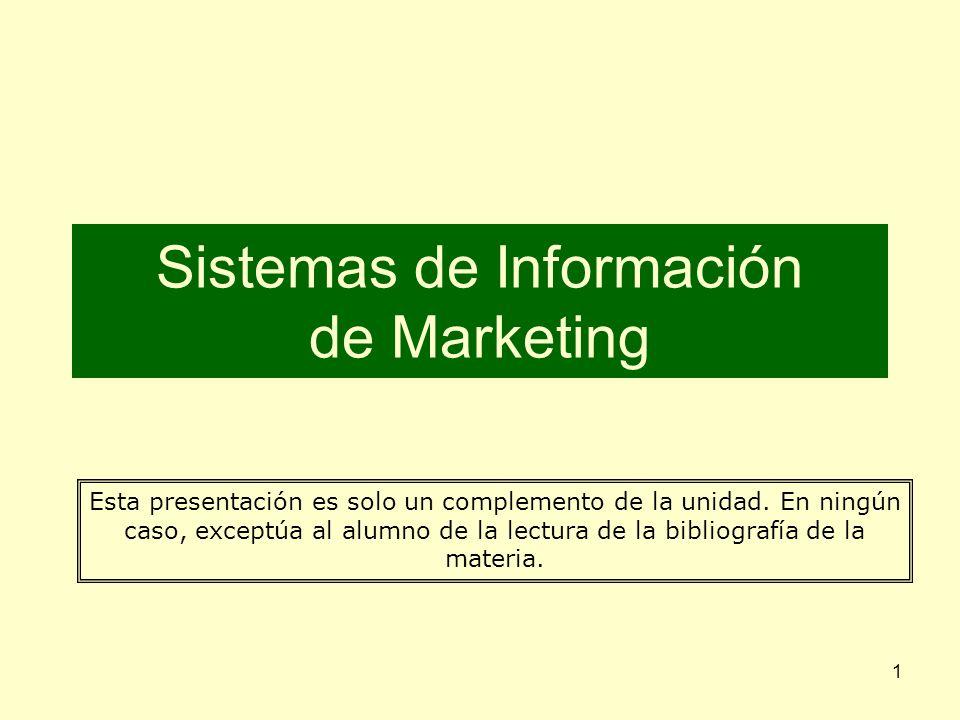 1 Sistemas de Información de Marketing Esta presentación es solo un complemento de la unidad. En ningún caso, exceptúa al alumno de la lectura de la b
