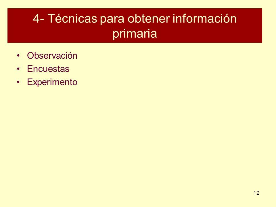 12 4- Técnicas para obtener información primaria Observación Encuestas Experimento
