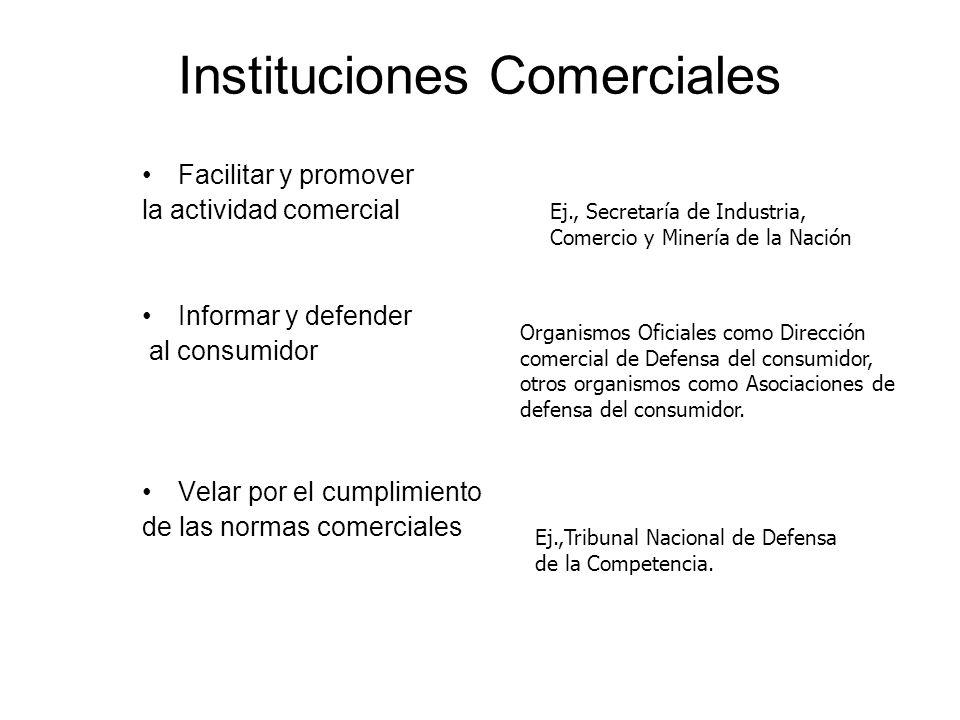 Instituciones Comerciales Facilitar y promover la actividad comercial Informar y defender al consumidor Velar por el cumplimiento de las normas comerc