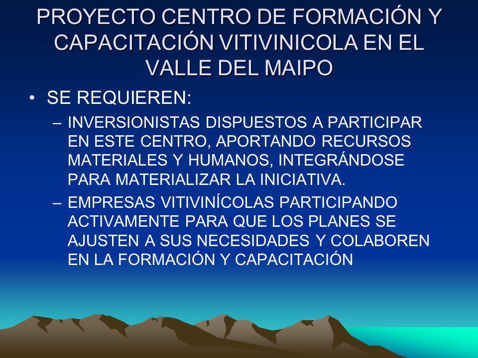 PROYECTO CENTRO DE FORMACIÓN Y CAPACITACIÓN VITIVINICOLA EN EL VALLE DEL MAIPO SE REQUIEREN: –INVERSIONISTAS DISPUESTOS A PARTICIPAR EN ESTE CENTRO, A