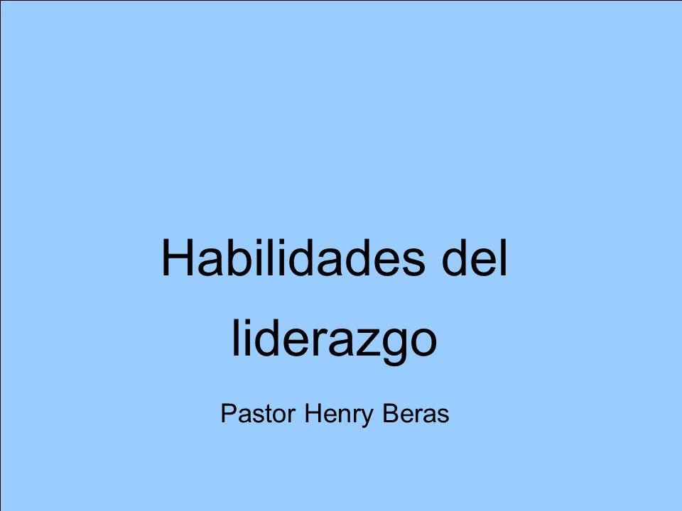 Habilidades del liderazgo Pastor Henry Beras