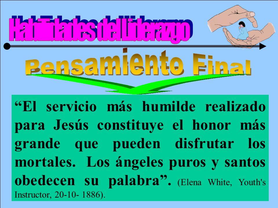 El servicio más humilde realizado para Jesús constituye el honor más grande que pueden disfrutar los mortales. Los ángeles puros y santos obedecen su