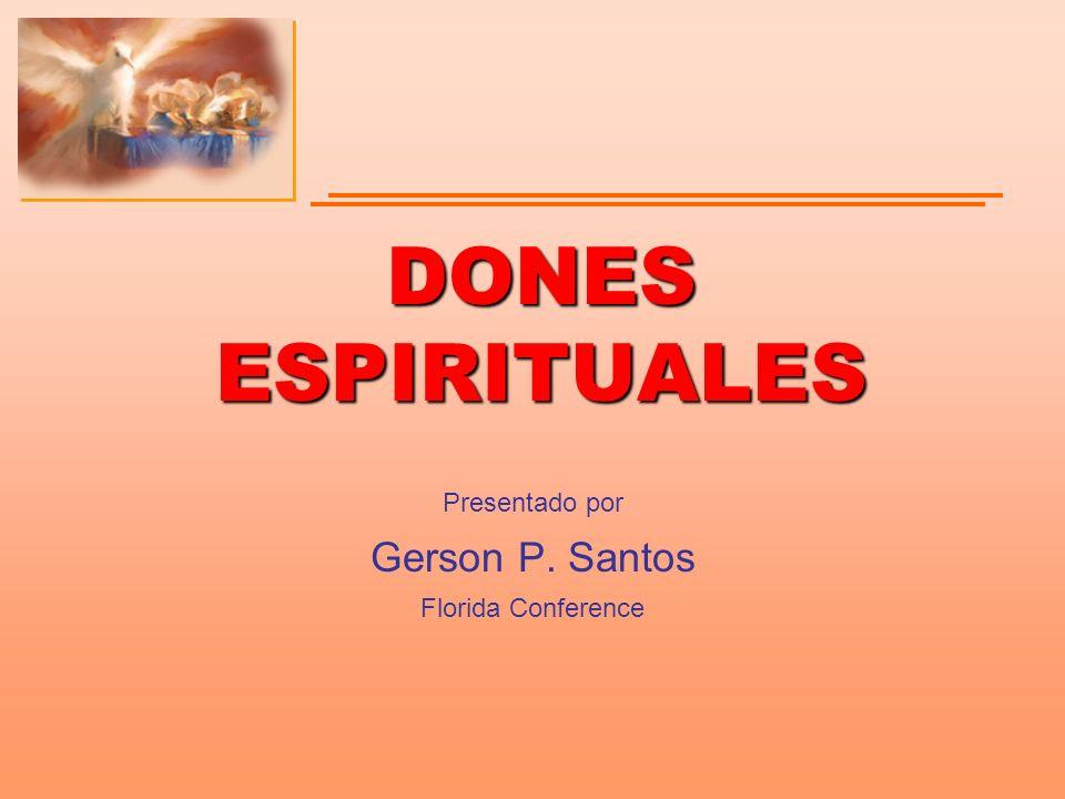 DONES ESPIRITUALES Presentado por Gerson P. Santos Florida Conference