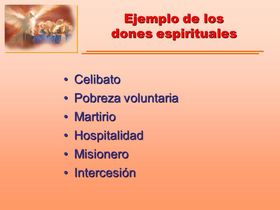 Ejemplo de los dones espirituales CelibatoCelibato Pobreza voluntariaPobreza voluntaria MartirioMartirio HospitalidadHospitalidad MisioneroMisionero I