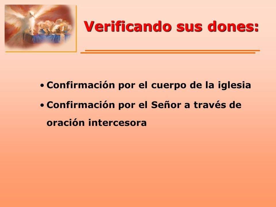 Verificando sus dones: Confirmación por el cuerpo de la iglesia Confirmación por el Señor a través de oración intercesora