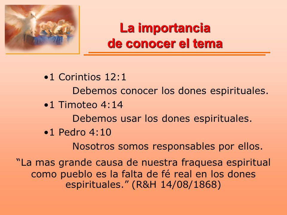 La importancia de conocer el tema 1 Corintios 12:1 Debemos conocer los dones espirituales. 1 Timoteo 4:14 Debemos usar los dones espirituales. 1 Pedro