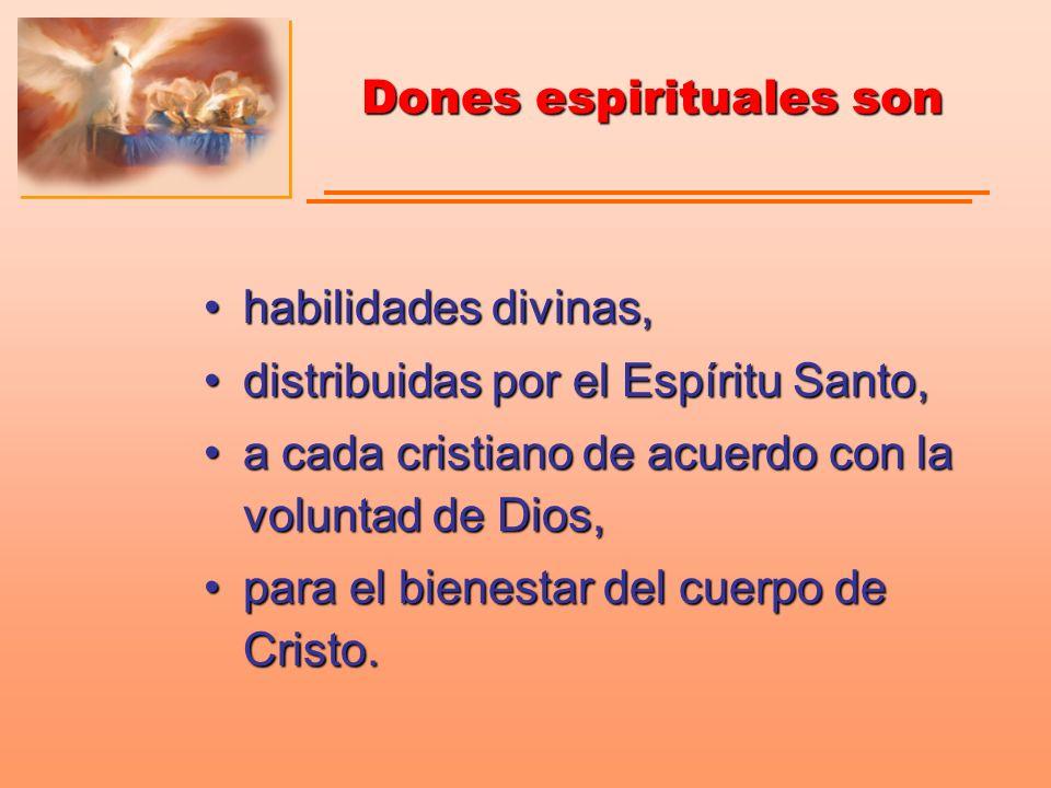 Dones espirituales son habilidades divinas,habilidades divinas, distribuidas por el Espíritu Santo,distribuidas por el Espíritu Santo, a cada cristian
