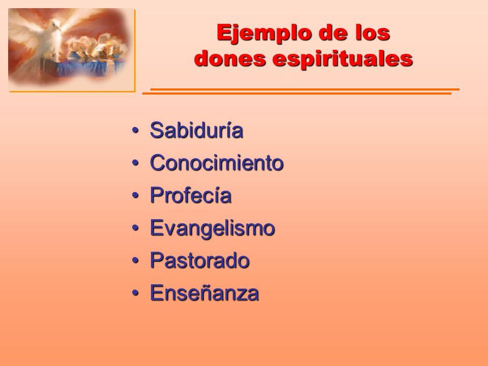 Ejemplo de los dones espirituales SabiduríaSabiduría ConocimientoConocimiento ProfecíaProfecía EvangelismoEvangelismo PastoradoPastorado EnseñanzaEnse