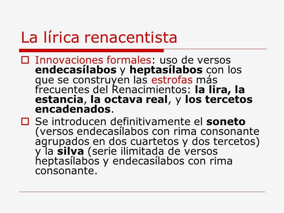 La lírica renacentista Innovaciones formales: uso de versos endecasílabos y heptasílabos con los que se construyen las estrofas más frecuentes del Ren