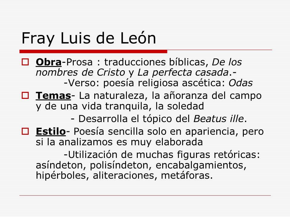 Fray Luis de León Obra-Prosa : traducciones bíblicas, De los nombres de Cristo y La perfecta casada.- -Verso: poesía religiosa ascética: Odas Temas- L