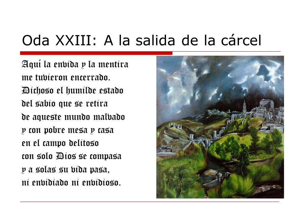 Oda XXIII: A la salida de la cárcel Aquí la envida y la mentira me tuvieron encerrado. Dichoso el humilde estado del sabio que se retira de aqueste mu