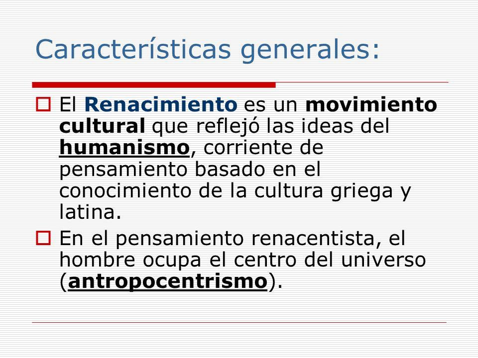 Características generales: El Renacimiento es un movimiento cultural que reflejó las ideas del humanismo, corriente de pensamiento basado en el conoci