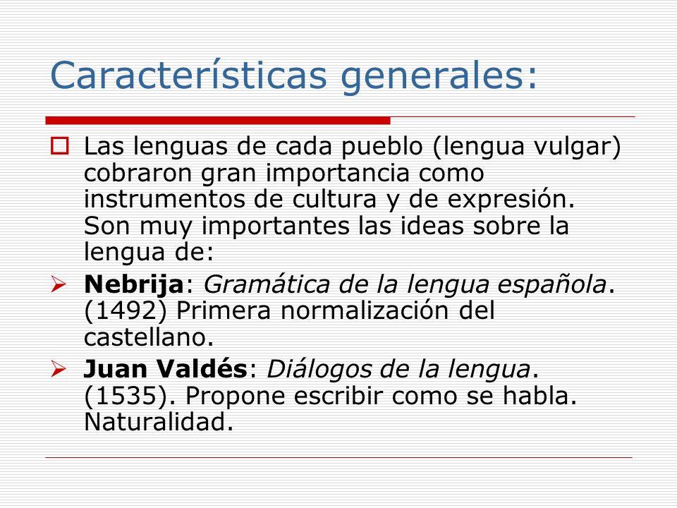 Características generales: Las lenguas de cada pueblo (lengua vulgar) cobraron gran importancia como instrumentos de cultura y de expresión. Son muy i