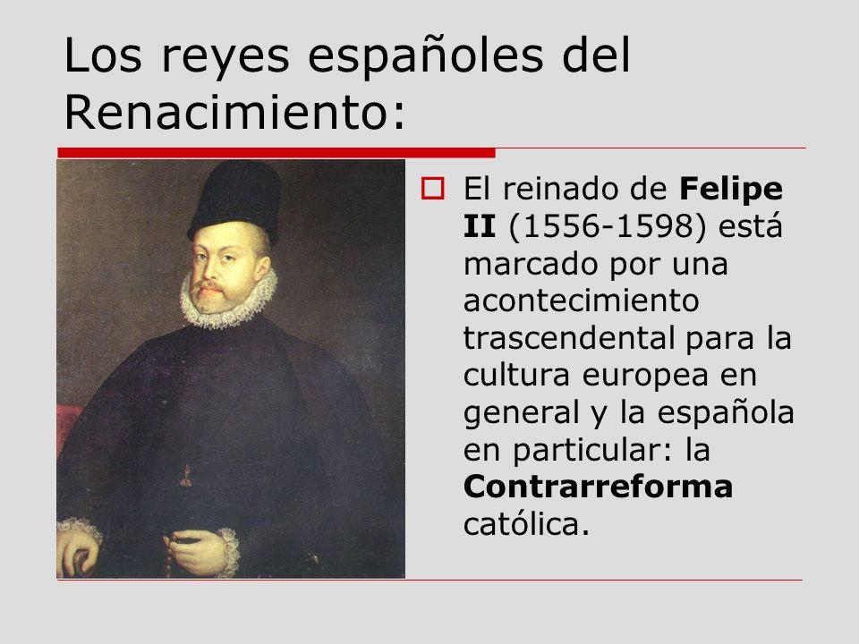 Los reyes españoles del Renacimiento: El reinado de Felipe II (1556-1598) está marcado por una acontecimiento trascendental para la cultura europea en