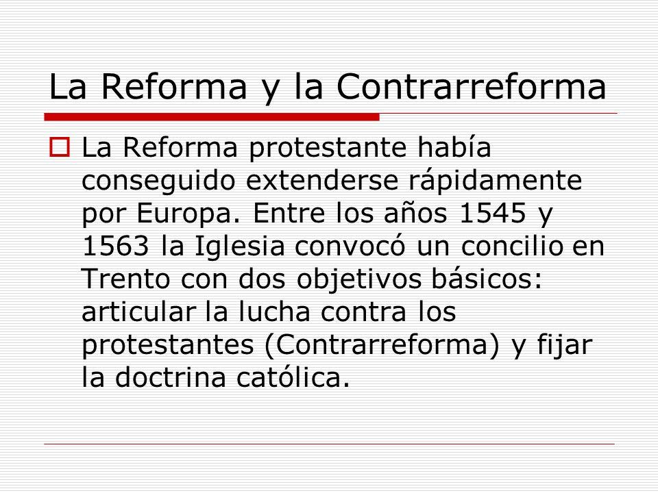 La Reforma y la Contrarreforma España se convierte en cabeza visible de la lucha contra el protestantismo, lo que afectará a la cultura: se prohíbe la entrada de libros extranjeros o estudiar en universidades extranjeras para impedir el acceso de las ideas protestantes; se potencia el papel de la Inquisición, que vigila que no se cometan herejías…