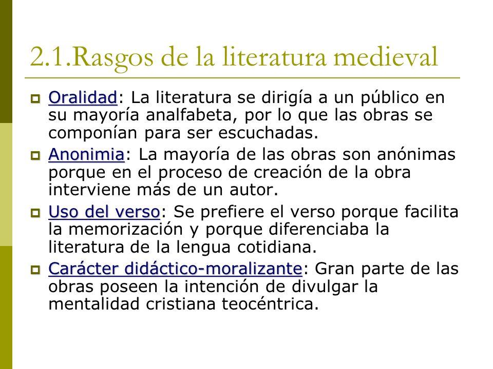 2.1.Rasgos de la literatura medieval Oralidad Oralidad: La literatura se dirigía a un público en su mayoría analfabeta, por lo que las obras se componían para ser escuchadas.