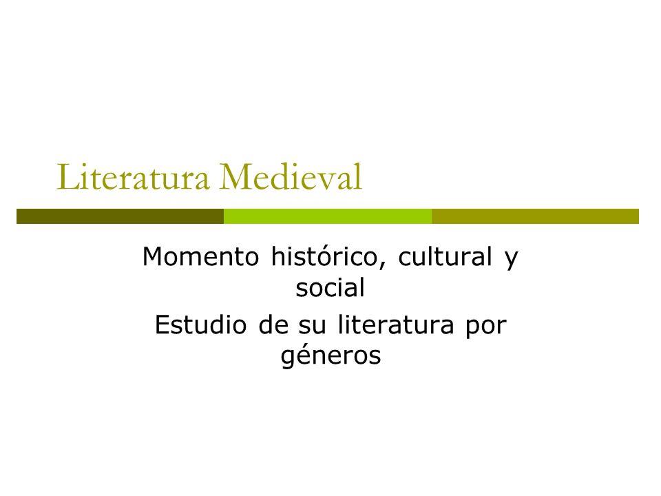 Literatura Medieval Momento histórico, cultural y social Estudio de su literatura por géneros